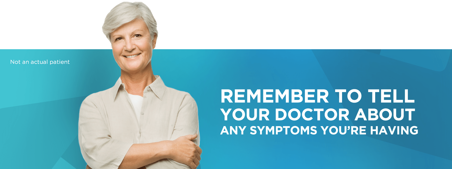 Remember to tell your doctor about any symptoms you're having